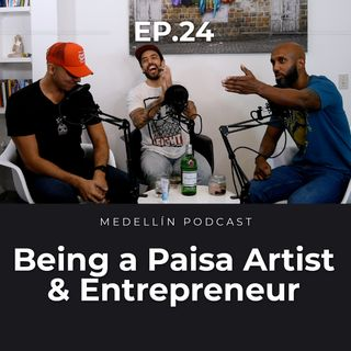 Being a Paisa Artist and Entrepreneur - Medellin Podcast Ep. 24