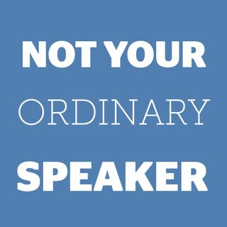 Not Your Ordinary Speaker
