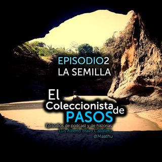 Episodio 2 Coleccionista de pasos La Semilla