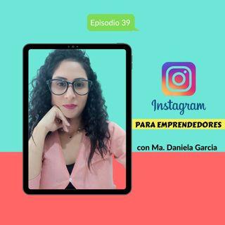 EP39 * Instagram para emprendedores con Ma. Daniela Garcia