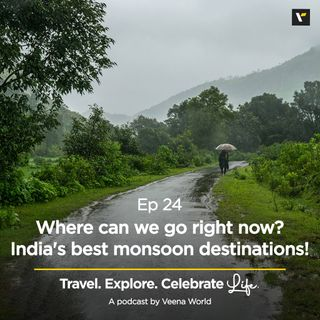 Ep 24: Where should we go right now? India's best monsoon destinations