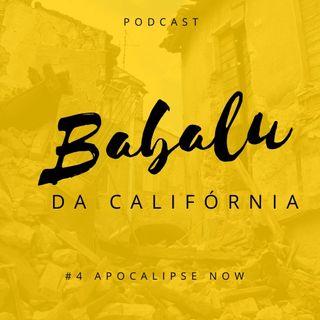 #4 Apocalipse Now | Babalu da Califórnia