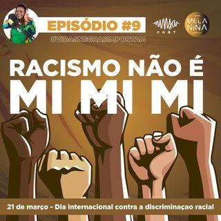 #EP9 - Racismo não é Mi Mi Mi