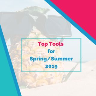 Top Tools for Spring/Summer 2019