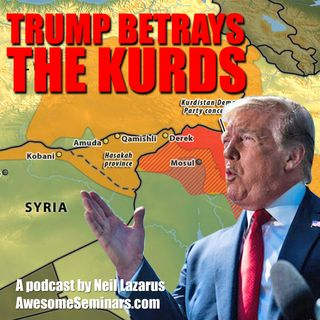 Trump Betrays The Kurds PODCAST