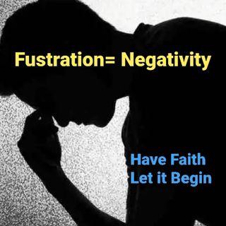 Fustration=Negativity