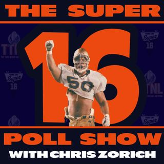 The Super 16 Poll Show With Chris Zorich Week #3