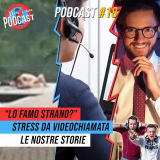 """Podcast #18: """"LO FAMO STRANO?"""", STRESS DA VIDEOCHIAMATA, LE NOSTRE STORIE"""