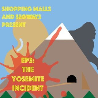 Episode 2: The Yosemite Incident