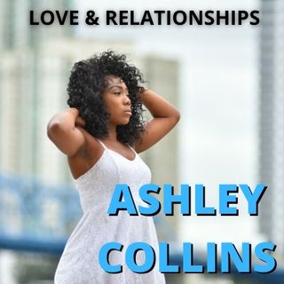 Ep. 10 Love and Relationships with special Ashley Collins