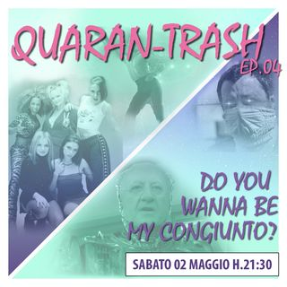 Quaran-Trash EP.04 Are you gonna be my congiunto?