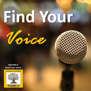 Episode 006 - Find Your Voice - The Leader Tree