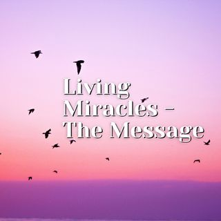 Living Miracles - The Message