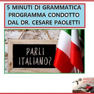 Rubrica: 5 MINUTI DI GRAMMATICA ITALIANA - condotta dal Dott. Cesare Paoletti