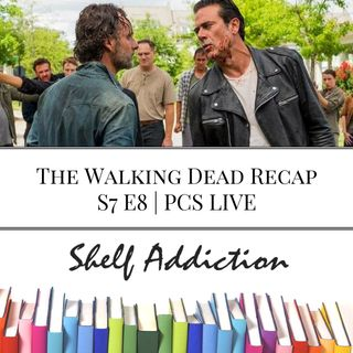 Ep 54: The Walking Dead Recap S7 E8 | PCS LIVE