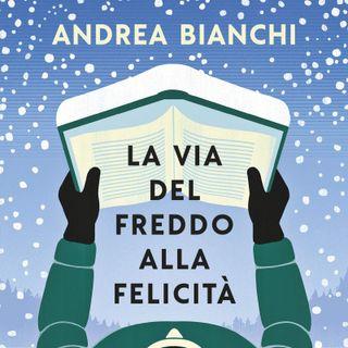 """Andrea Bianchi """"La via del freddo alla felicità"""""""