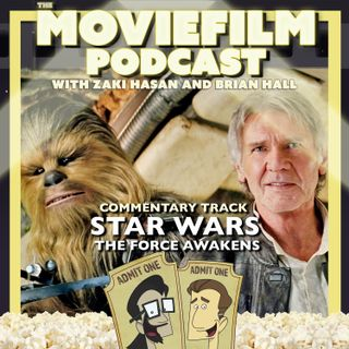 The MovieFilm Commentary Track: Star Wars: The Force Awakens