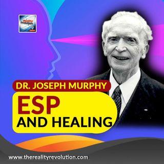 Dr. Joseph Murphy ESP and Healing