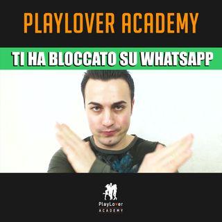 69 - Perché una ragazza ti blocca su WhatsApp?