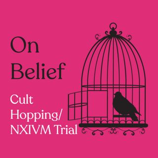 Episode 111: Cult Hopping & NXIVM Trial Update With Guest EJ Dickson