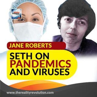 Jane Roberts - Seth On Pandemics and Viruses