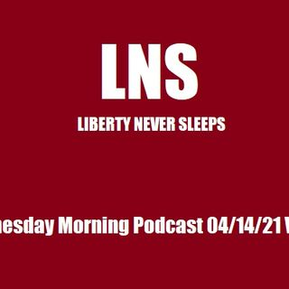 LNS: Wednesday Morning Podcast 04/14/21 Vol.10 #070
