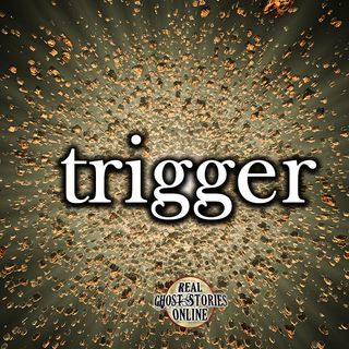 Trigger | Ghost Stories, Paranormal, Supernatural