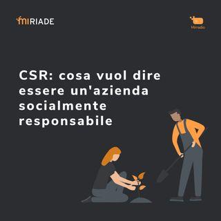 Mirradio Puntata 17 | CSR: cosa vuol dire essere un'azienda socialmente responsabile