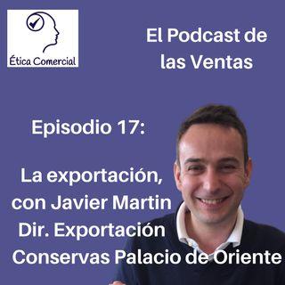 Ep. 17 La Exportacion, con Javier Martin
