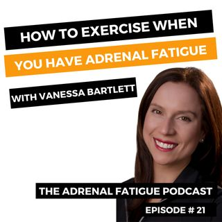 #21: The Best Way to Exercise When You Have Adrenal Burnout