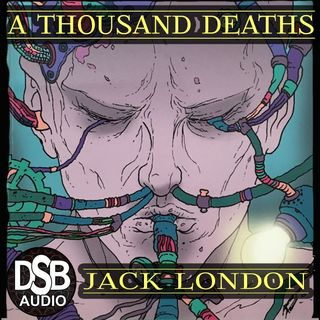 "TFTV 15 ¦ ""A Thousand Deaths"" by Jack London ¦ DSB Full Audiobook Weird Short Story"