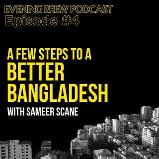 A few steps to a better Bangladesh | Sameer Scane
