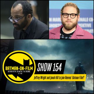 154 | Jeffrey Wright and Jonah Hill to Join Reeves' Batman Film?