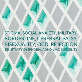 Stigma, Social Anxiety, Military, Borderline, Cerebral Palsy, Bisexuality, OCD, Rejection