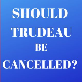 Should Trudeau Be Cancelled?