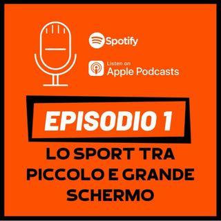 EP1 - Lo sport tra piccolo e grande schermo
