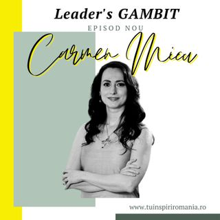 Leader's GAMBIT Ep005 | Interviu cu antreprenoarea Carmen Micu | Moderator Andreea Pipernea