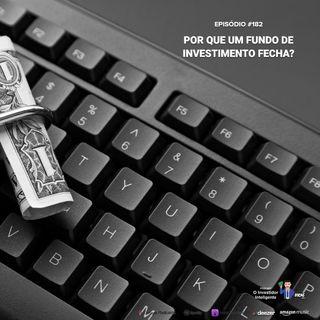 182 Por que um fundo de investimento fecha?