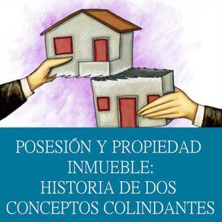 Posesión y propiedad inmueble: historia de dos conceptos colindantes