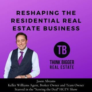 Jason Abrams- Reshaping the Residential Real Estate Business