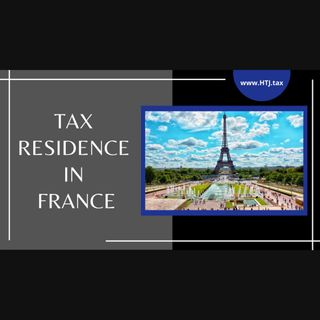 [ HTJ Podcast ] Tax Residence In France