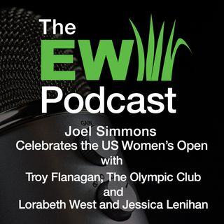 EW Podcast - Joel Simmons with Troy Flanagan, The Olympic Club and Lorabeth West and Jessica Lenihan