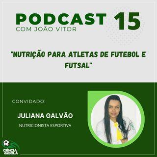 Ep.15: A Nutrição para atletas de Futebol e Futsal | Juliana Galvão