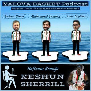 Keshun Sherrill (Özel Bölüm) | Yalova Basket Podcast #7.3