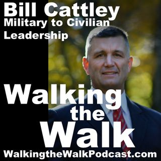 033 Bill Cattley––What can civilian leaders learn from military leaders?