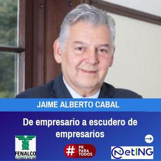 Jaime Alberto Cabal, Presidente de Fenalco. De empresario a escudero de empresarios