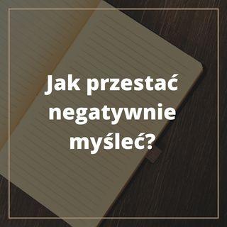 Jak przestac negatywnie myslec?