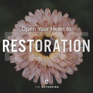 Open Your Heart to Restoration- Living in Abundance Through Restoration: Part 3