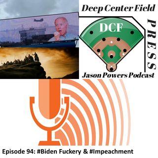 Episode 94: #Biden F*ckery & #Impeachment