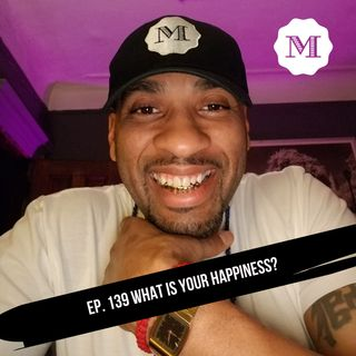 Ep 139 What makes you happy